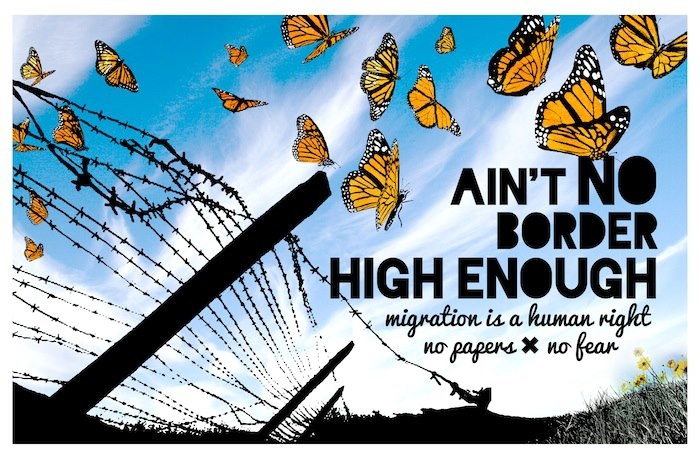 Ain't no border high enough / migration is a human right / no papers / no fear